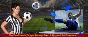 Tips Memilih Jenis Taruhan Bola yang Tepat di Situs Judi Bola Terpercaya
